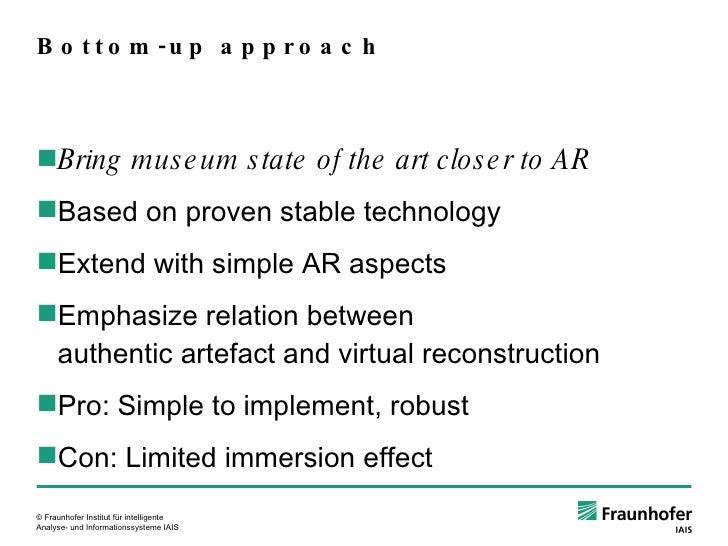 Bottom-up approach <ul><ul><li>Bring museum state of the art closer to AR </li></ul></ul><ul><ul><li>Based on proven stabl...