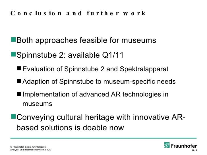 Conclusion and further work <ul><ul><li>Both approaches feasible for museums </li></ul></ul><ul><ul><li>Spinnstube 2: avai...