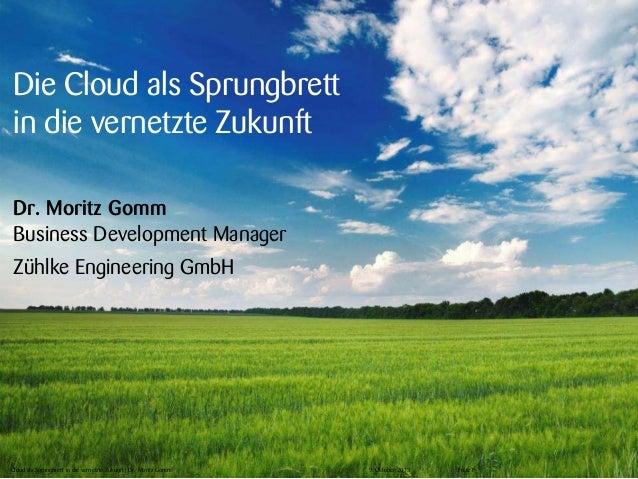 Die Cloud als Sprungbrett in die vernetzte Zukunft Dr. Moritz Gomm Business Development Manager Zühlke Engineering GmbH  C...