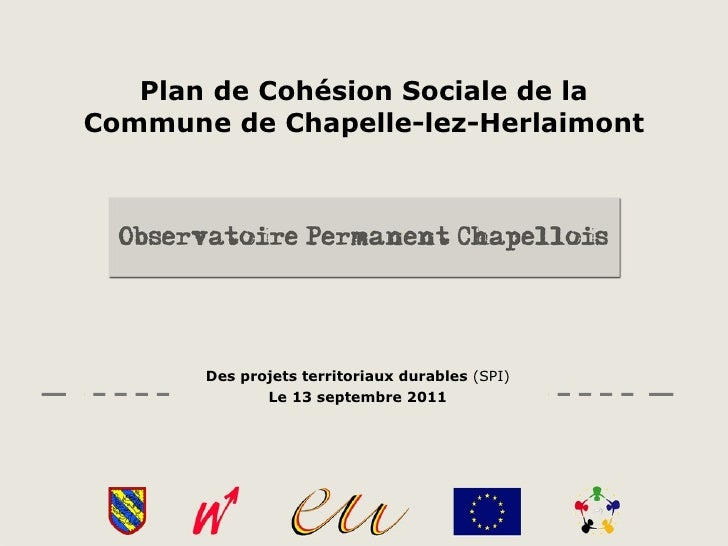 Plan de Cohésion Sociale de la Commune de Chapelle-lez-Herlaimont Des projets territoriaux durables  (SPI) Le 13 septembre...