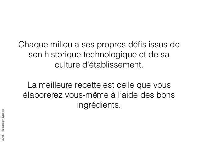 2015-SébastienStasse Chaque milieu a ses propres défis issus de son historique technologique et de sa culture d'établisseme...