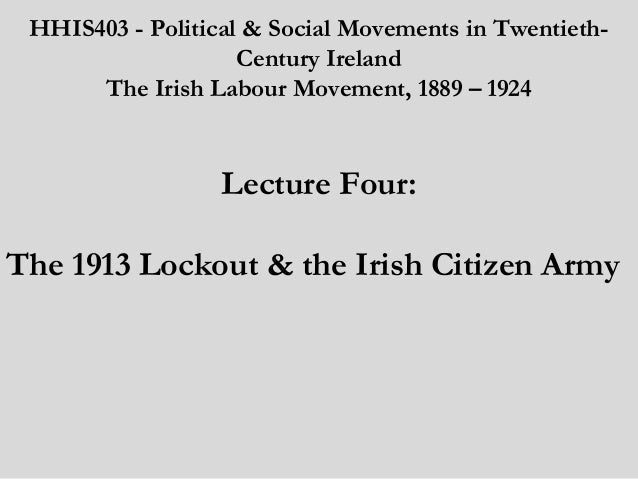 HHIS403 - Political & Social Movements in TwentiethCentury Ireland The Irish Labour Movement, 1889 – 1924   Lecture Four:...