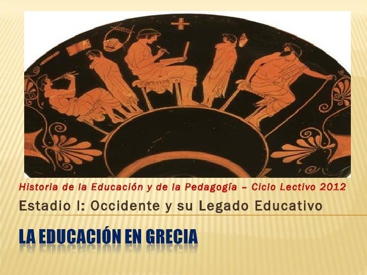 Historia de la Educación y de la Pedagogía – Ciclo Lectivo 2012Estadio I: Occidente y su Legado Educativo