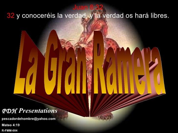 Juan 8:32   32  y conoceréis la verdad, y la verdad os hará libres.  La Gran Ramera PDH   Presentations   [email_address] ...