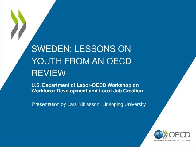 SWEDEN: LESSONS ON  YOUTH FROM AN OECD  REVIEW  U.S. Department of Labor-OECD Workshop on  Workforce Development and Local...