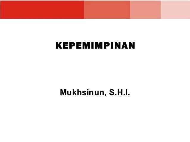 KEPEMIMPINANMukhsinun, S.H.I.