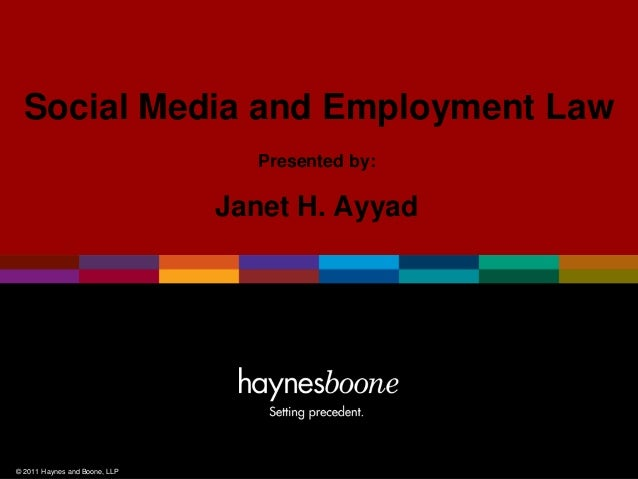 © 2011 Haynes and Boone, LLPPresented by:Janet H. AyyadSocial Media and Employment Law