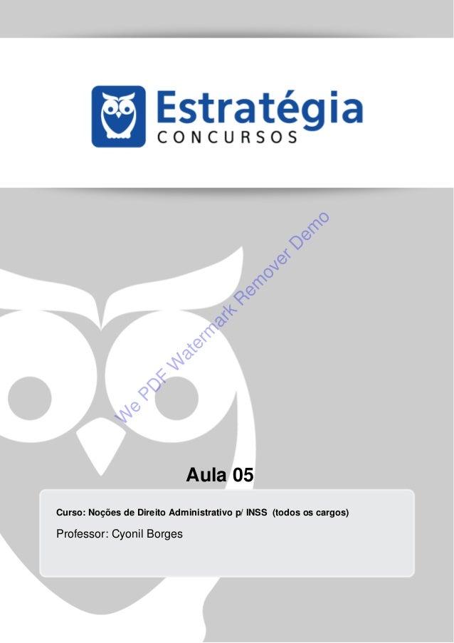 Aula 05 Curso: Noções de Direito Administrativo p/ INSS (todos os cargos) Professor: Cyonil Borges W e PD F W aterm ark R ...