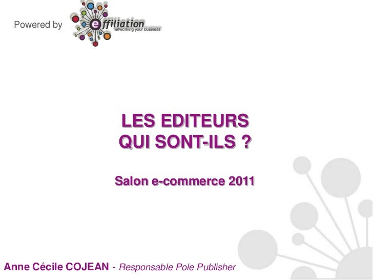 Powered by<br />LES EDITEURSQUI SONT-ILS ?Salon e-commerce 2011<br />Anne Cécile COJEAN - Responsable Pole Publisher<br />