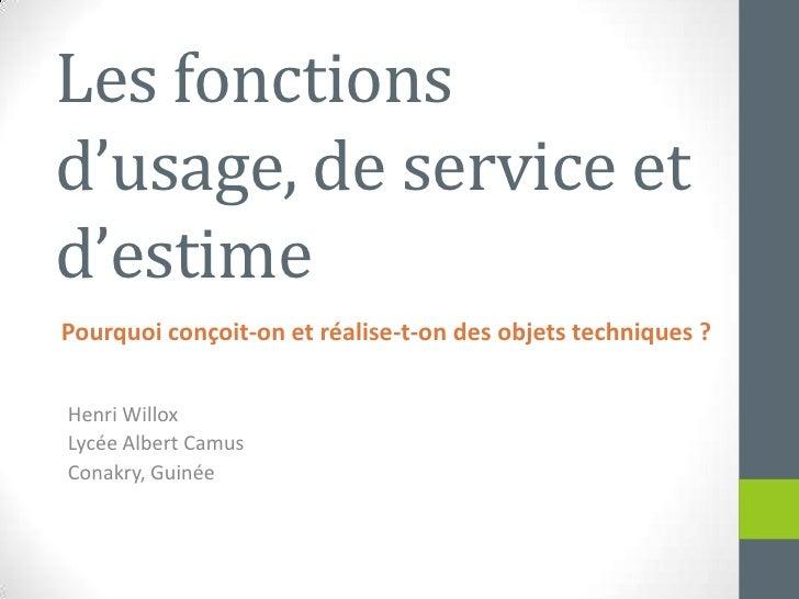 Les fonctionsd'usage, de service et d'estime<br />Henri Willox<br />Lycée Albert Camus<br />Conakry, Guinée<br />Pourquoic...