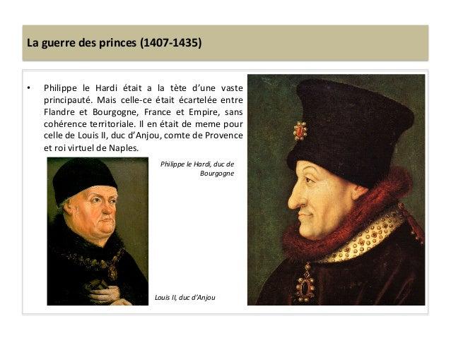 La guerre des princes (1407-‐1435) • Philippe  le  Hardi  était  a  la  tète  d'une  vaste p...
