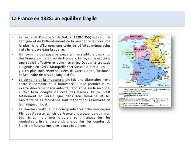 La France en 1328: un equilibre fragile • Le règne de Philippe VI de Valois (1328-‐1350) e...