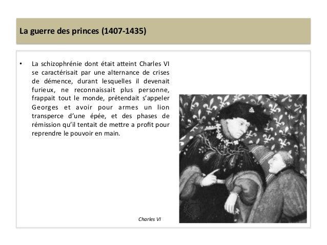 La guerre des princes (1407-‐1435) • La schizophrénie dont était aQeint Charles VI se  caracté...