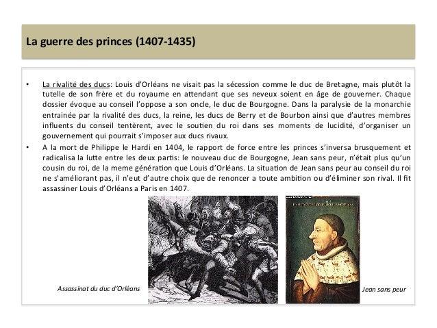 La guerre des princes (1407-‐1435) • La rivalité des ducs: Louis d'Orléans ne visait pas la...