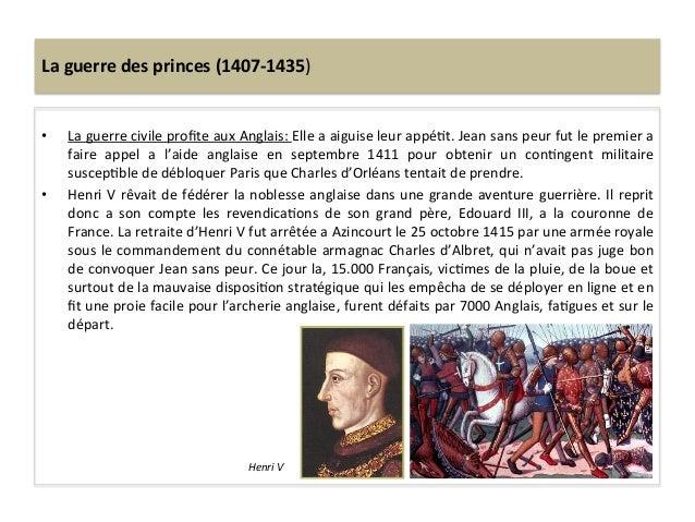 La guerre des princes (1407-‐1435) • La guerre civile profite aux Anglais: Elle a aiguise leu...