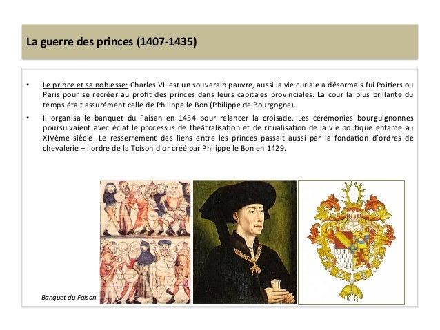 La guerre des princes (1407-‐1435) • Le prince et sa noblesse: Charles VII est un souverain...
