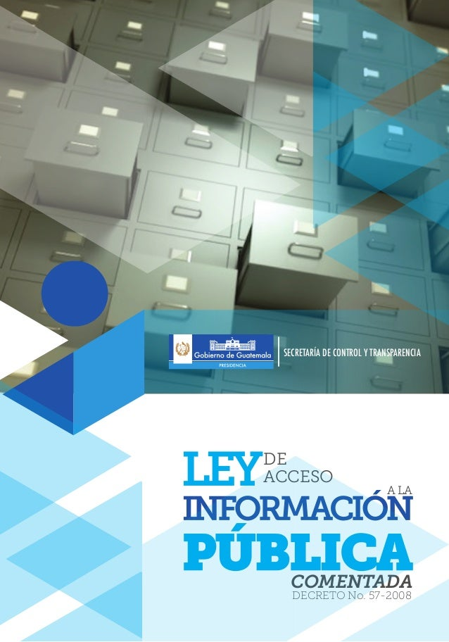 ACCESO DE A LA DECRETO No. 57-2008 COMENTADA SECRETARÍA DE CONTROL Y TRANSPARENCIA
