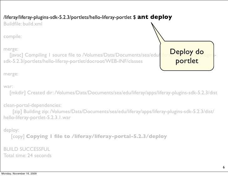 /liferay/liferay-plugins-sdk-5.2.3/portlets/hello-liferay-portlet $ ant   deploy  Buildfile: build.xml   compile:   merge: ...