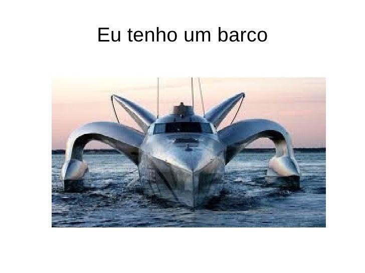 Eu tenho um barco