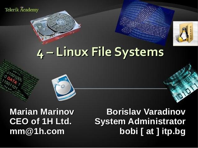 4 – Linux File SystemsMarian Marinov     Borislav VaradinovCEO of 1H Ltd.   System Administratormm@1h.com             bobi...