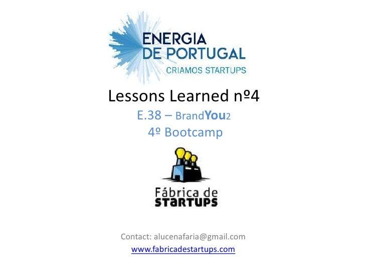 Lessons Learned nº4    E.38 – BrandYou2      4º Bootcamp Contact: alucenafaria@gmail.com   www.fabricadestartups.com