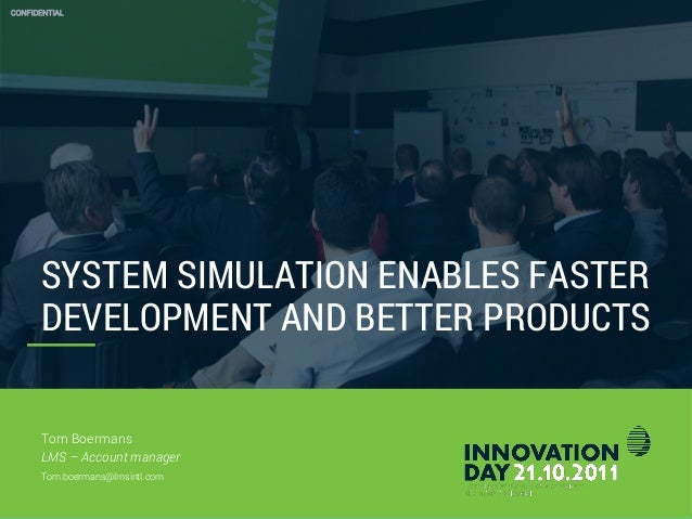 SYSTEM SIMULATION ENABLES FASTER DEVELOPMENT AND BETTER PRODUCTS CONFIDENTIAL Tom Boermans LMS – Account manager Tom.boerm...
