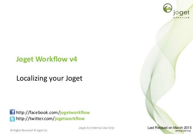 All Rights Reserved © Joget Inc Joget Workflow v4 Localizing your Joget http://facebook.com/jogetworkflow http://twitter.c...