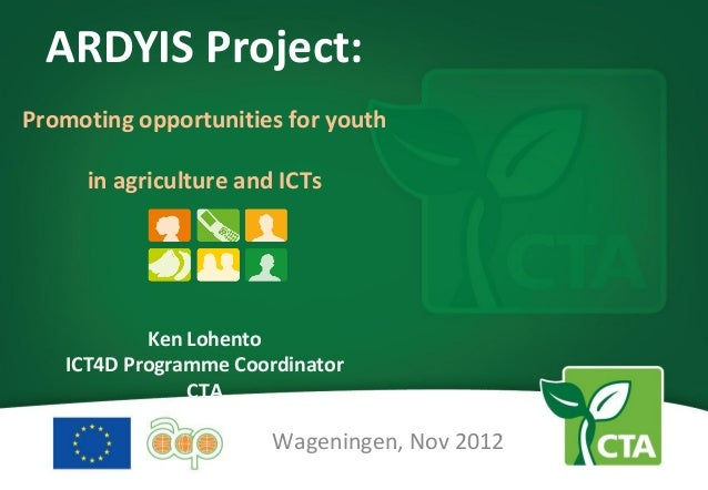 ARDYIS Project:Promoting opportunities for youth     in agriculture and ICTs           Ken Lohento   ICT4D Programme Coord...