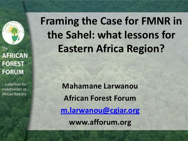 Framing the Case for FMNR in the Sahel: what lessons for   Eastern Africa Region?   Mahamane Larwanou   African Forest For...