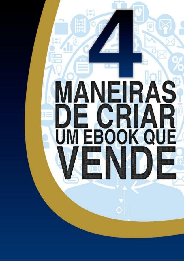 4 Maneiras de Criar um Ebook que Vende 4 Passos Para Criar Um Ebook Lucrativo Em Menos de 30 Dias Copyright © 2014 por Min...