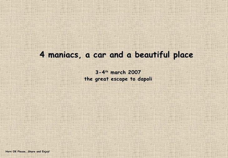 4 maniacs, a car and a beautiful place  3-4 th  march 2007 the great escape to dapoli