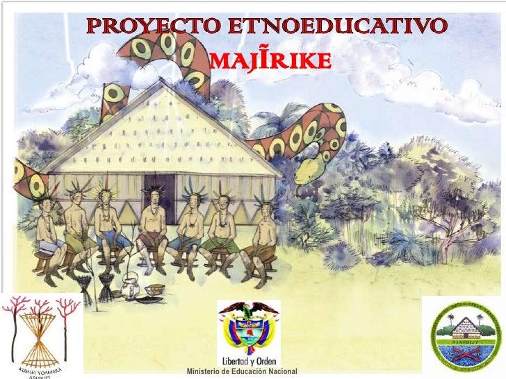 PROYECTO ETNOEDUCATIVO <br />MAJĨRIKE<br />Ministerio de Educación Nacional<br />