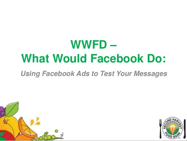 WWFD – What Would Facebook Do: Using Facebook Ads to Test Your Messages
