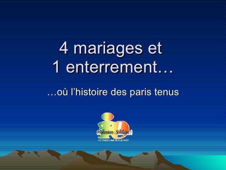 4 mariages et  1 enterrement… …où l'histoire des paris tenus