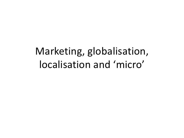 Marketing, globalisation, localisation and 'micro'<br />