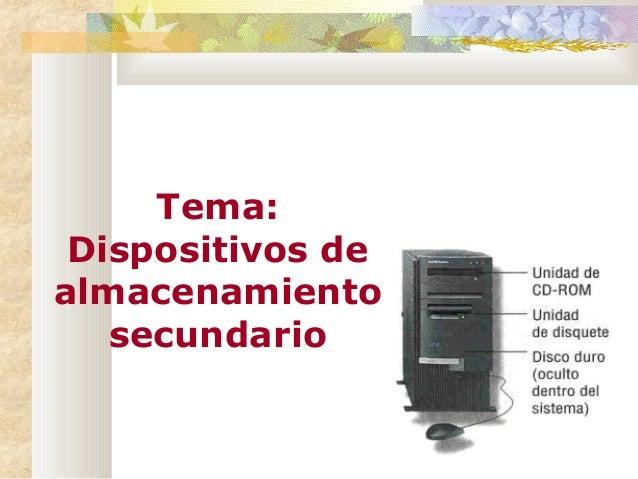 Tema: Dispositivos dealmacenamiento   secundario