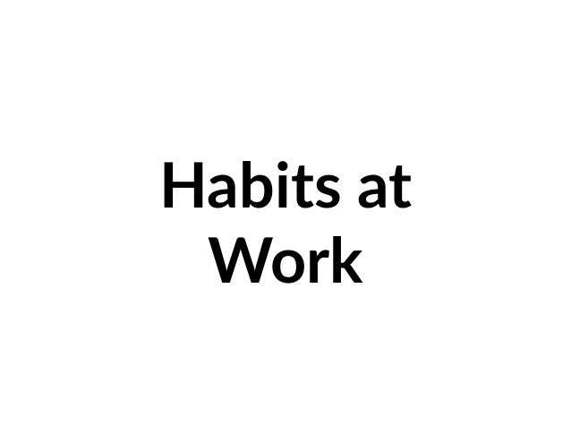 Habits at Work