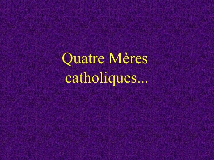 Quatre Mères  catholiques...