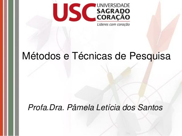 Métodos e Técnicas de Pesquisa Profa.Dra. Pâmela Letícia dos Santos