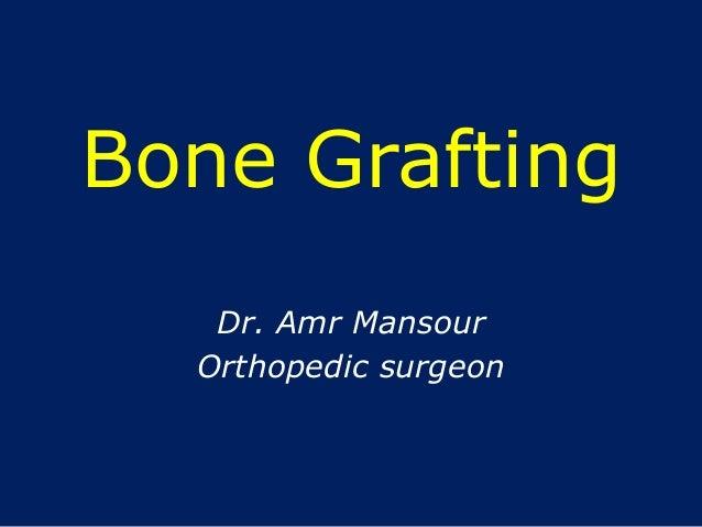 Bone Grafting Dr. Amr Mansour Orthopedic surgeon