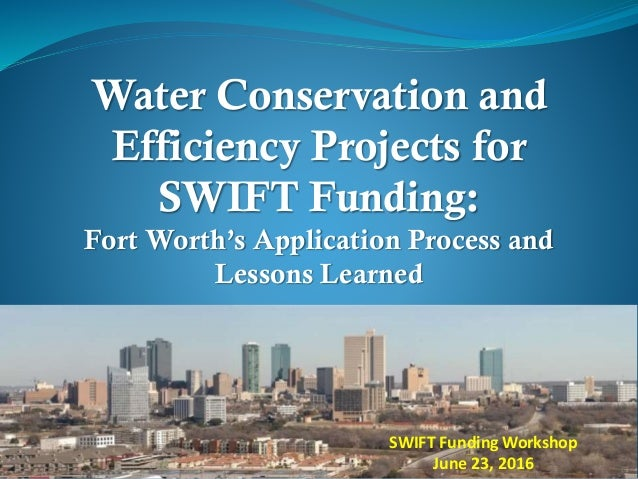 Water Conservation and Efficiency Projects for SWIFT Funding: Fort Worth's Application Process and Lessons Learned SWIFT F...