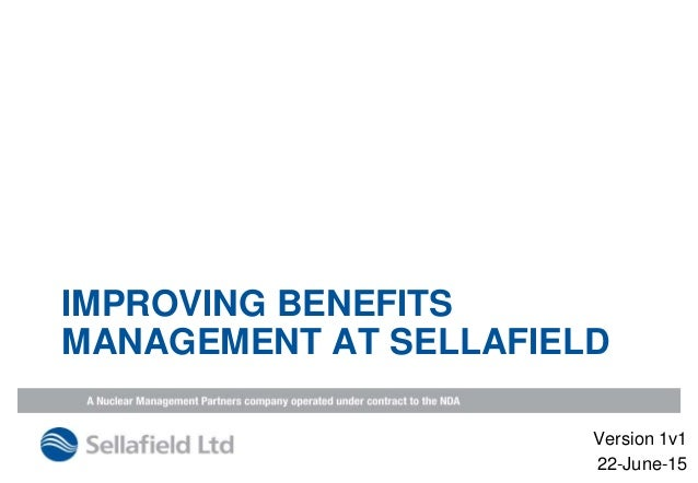 IMPROVING BENEFITS MANAGEMENT AT SELLAFIELD Version 1v1 22-June-15