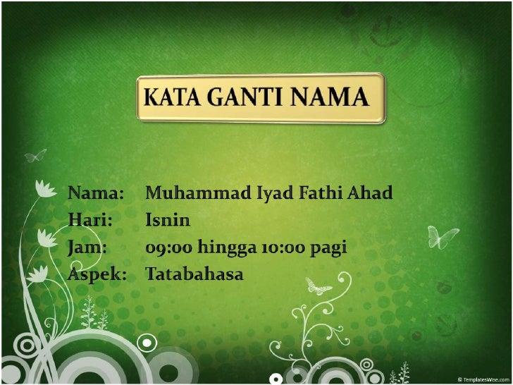 Nama: Muhammad Iyad Fathi Ahad<br />Hari: Isnin<br />Jam: 09:00 hingga 10:00 pagi<br />Aspek: Tatabahasa<br />
