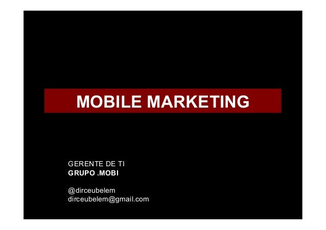 MOBILE MARKETING	  	  	  GERENTE DE TIGRUPO .MOBI@dirceubelemdirceubelem@gmail.com