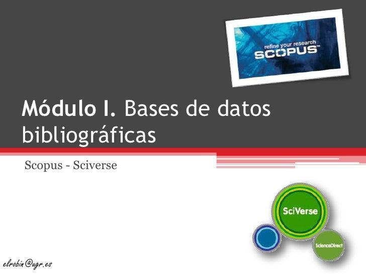 Módulo I. Bases de datos bibliográficas<br />Scopus - Sciverse<br />elrobin@ugr.es<br />