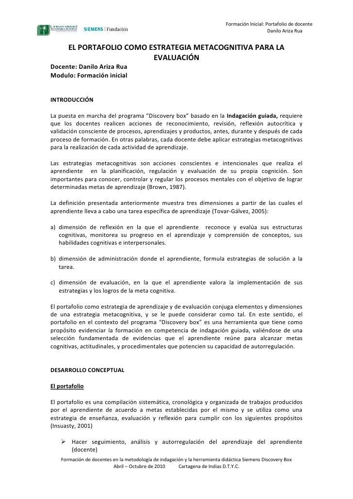 EL PORTAFOLIO COMO ESTRATEGIA METACOGNITIVA PARA LA EVALUACIÓN<br />Docente: Danilo Ariza Rua<br />Modulo: Formación inici...