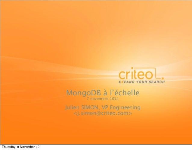 MongoDB à l'échelle                                  7 novembre 2012                          Julien SIMON, VP Engineering...