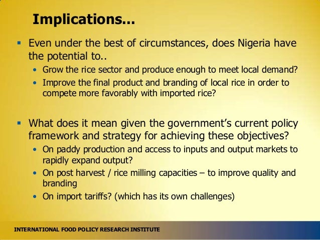 Implications...  Even under the best of circumstances, does Nigeria have the potential to.. • Grow the rice sector and pr...