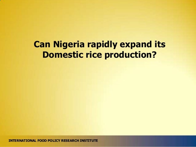 Can Nigeria rapidly expand its Domestic rice production?  INTERNATIONAL FOOD POLICY RESEARCH INSTITUTE