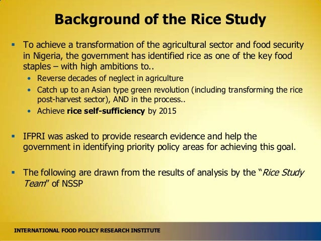 Background of the Rice Study  To achieve a transformation of the agricultural sector and food security in Nigeria, the go...